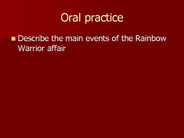 Oral practice n Describe the main events of the Rainbow Warrior affair