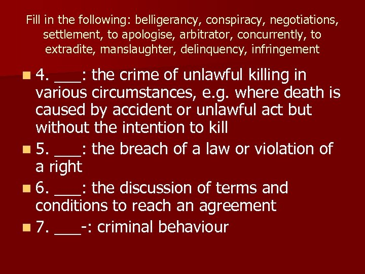 Fill in the following: belligerancy, conspiracy, negotiations, settlement, to apologise, arbitrator, concurrently, to extradite,