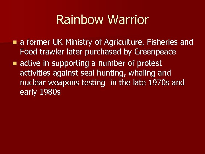 Rainbow Warrior a former UK Ministry of Agriculture, Fisheries and Food trawler later purchased