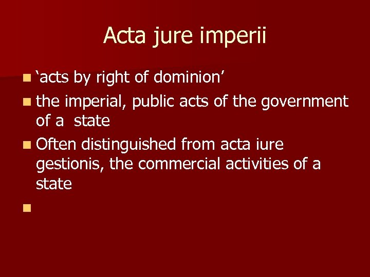 Acta jure imperii n 'acts by right of dominion' n the imperial, public acts