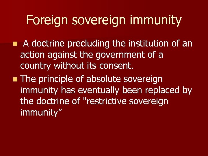 Foreign sovereign immunity n A doctrine precluding the institution of an action against the