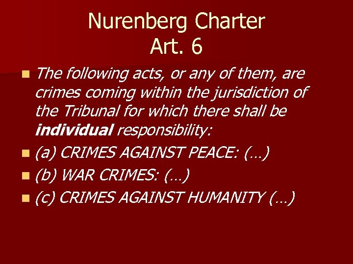 Nurenberg Charter Art. 6 n The following acts, or any of them, are crimes