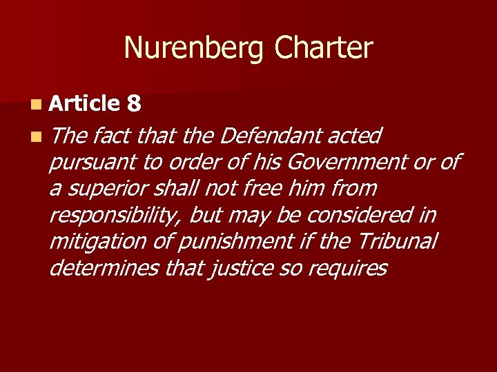 Nurenberg Charter n Article n The 8 fact that the Defendant acted pursuant to