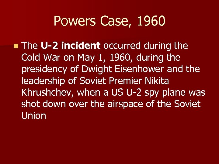 Powers Case, 1960 n The U-2 incident occurred during the Cold War on May