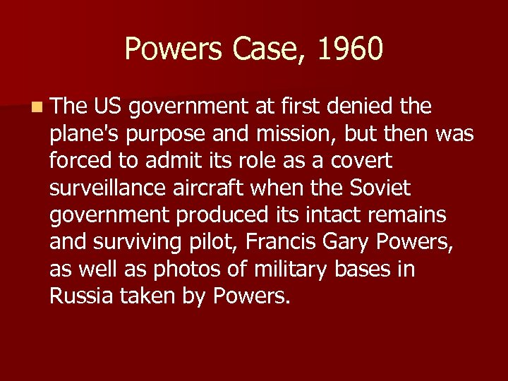 Powers Case, 1960 n The US government at first denied the plane's purpose and