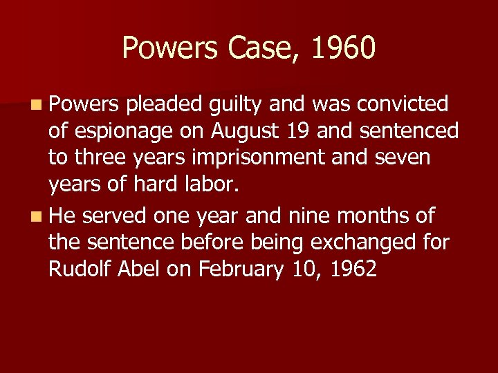 Powers Case, 1960 n Powers pleaded guilty and was convicted of espionage on August