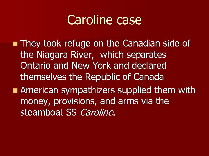 Caroline case n They took refuge on the Canadian side of the Niagara River,