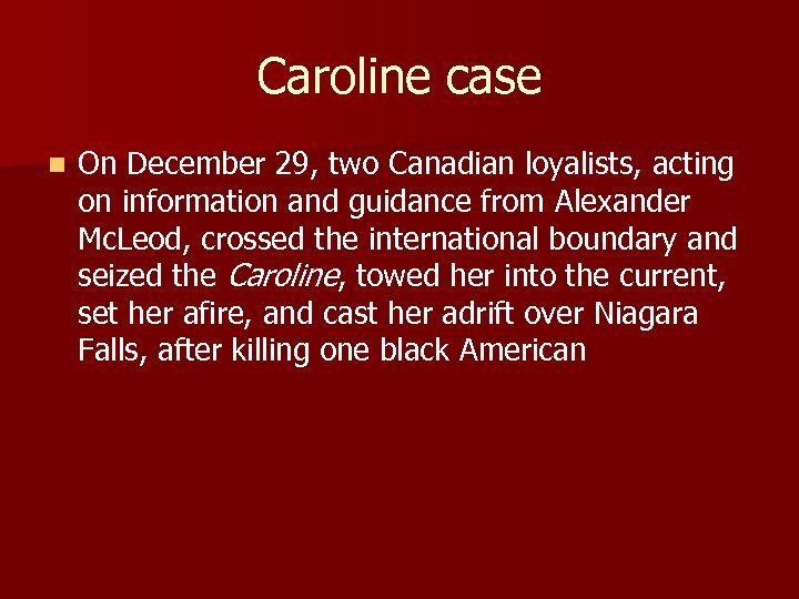 Caroline case n On December 29, two Canadian loyalists, acting on information and guidance