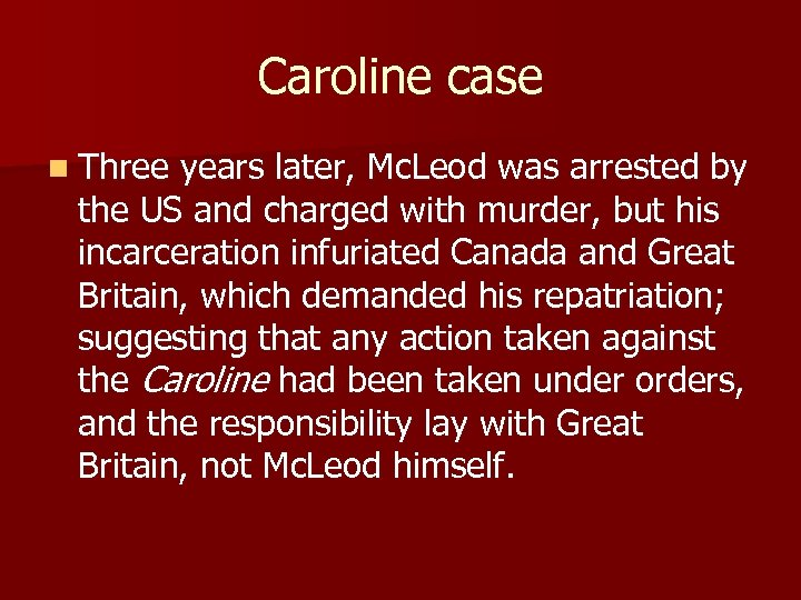 Caroline case n Three years later, Mc. Leod was arrested by the US and