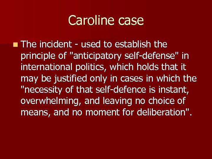 Caroline case n The incident - used to establish the principle of
