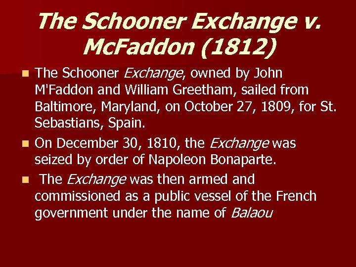 The Schooner Exchange v. Mc. Faddon (1812) The Schooner Exchange, owned by John M'Faddon