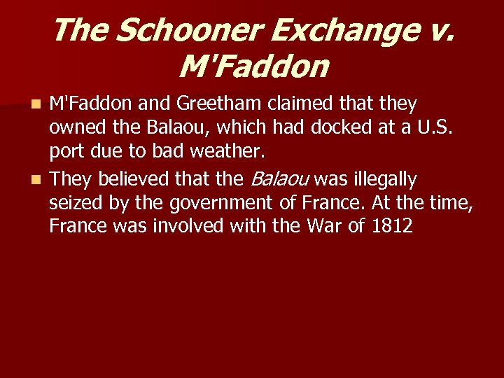 The Schooner Exchange v. M'Faddon and Greetham claimed that they owned the Balaou, which