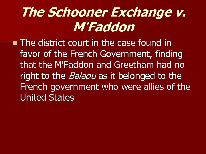 The Schooner Exchange v. M'Faddon n The district court in the case found in