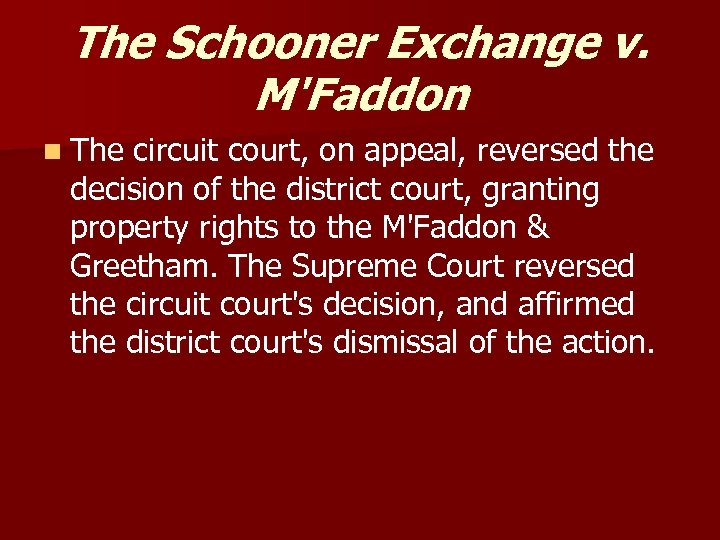 The Schooner Exchange v. M'Faddon n The circuit court, on appeal, reversed the decision