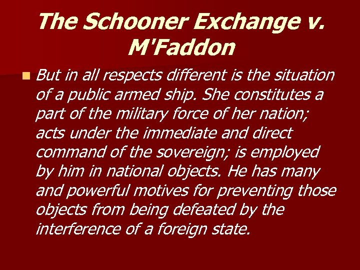 The Schooner Exchange v. M'Faddon n But in all respects different is the situation