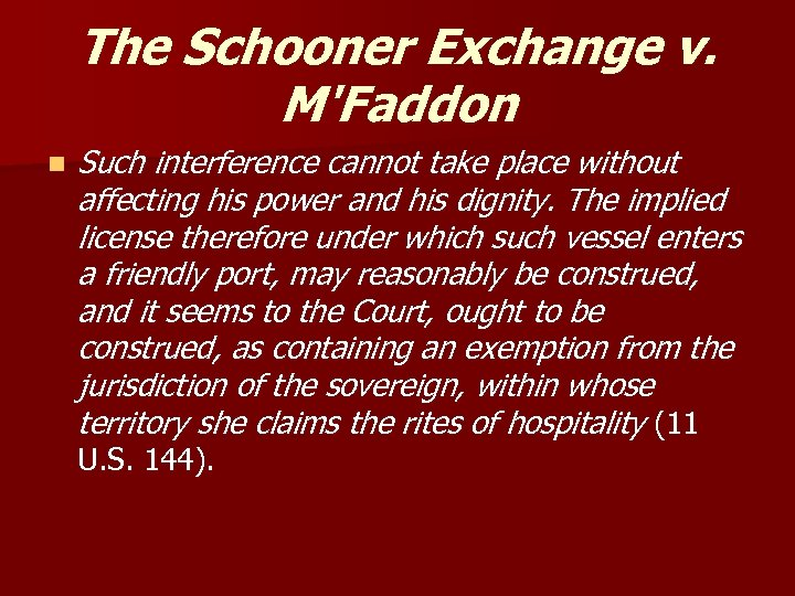 The Schooner Exchange v. M'Faddon n Such interference cannot take place without affecting his