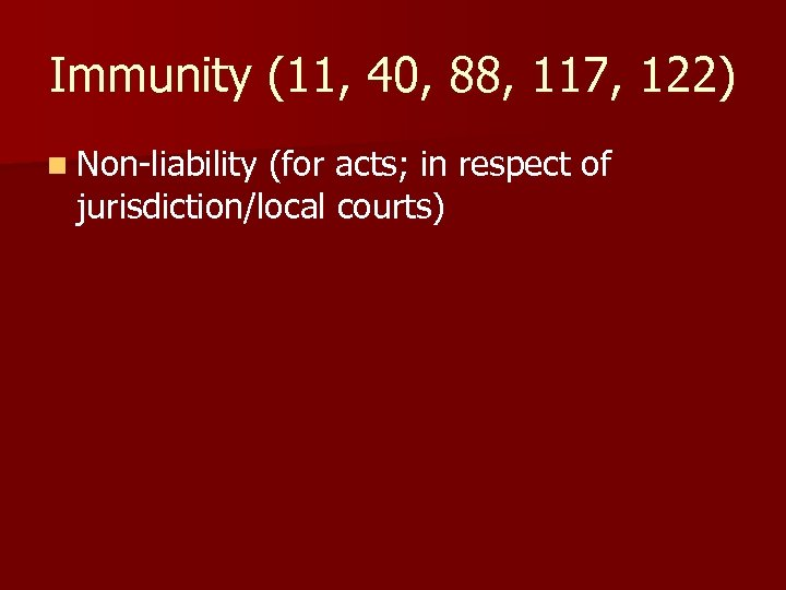 Immunity (11, 40, 88, 117, 122) n Non-liability (for acts; in respect of jurisdiction/local