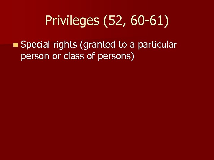 Privileges (52, 60 -61) n Special rights (granted to a particular person or class