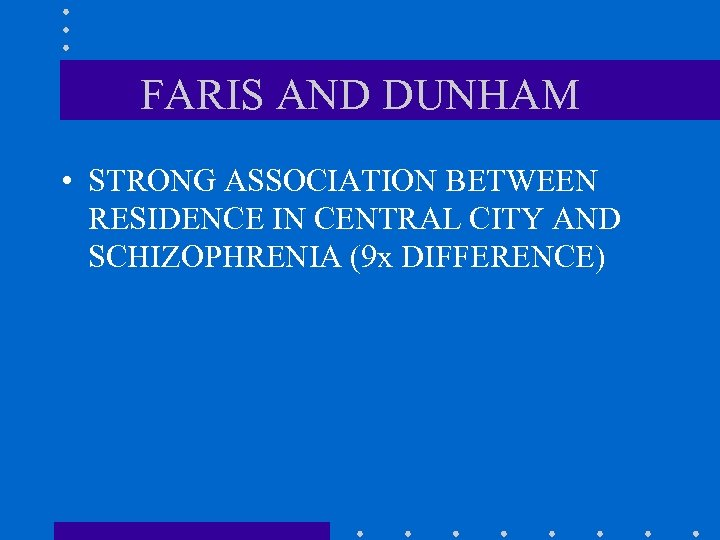 FARIS AND DUNHAM • STRONG ASSOCIATION BETWEEN RESIDENCE IN CENTRAL CITY AND SCHIZOPHRENIA (9