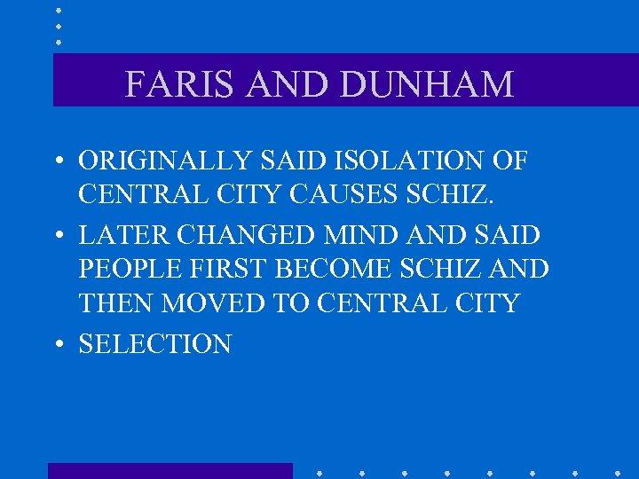FARIS AND DUNHAM • ORIGINALLY SAID ISOLATION OF CENTRAL CITY CAUSES SCHIZ. • LATER