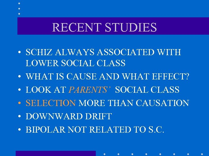 RECENT STUDIES • SCHIZ ALWAYS ASSOCIATED WITH LOWER SOCIAL CLASS • WHAT IS CAUSE
