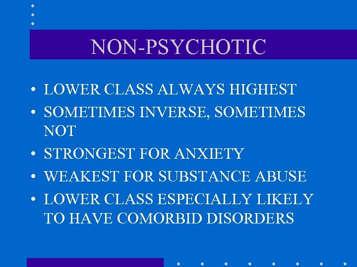 NON-PSYCHOTIC • LOWER CLASS ALWAYS HIGHEST • SOMETIMES INVERSE, SOMETIMES NOT • STRONGEST FOR