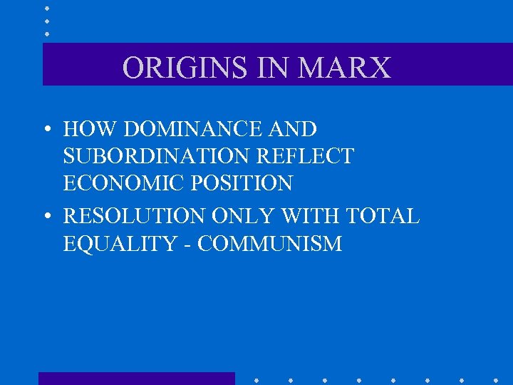 ORIGINS IN MARX • HOW DOMINANCE AND SUBORDINATION REFLECT ECONOMIC POSITION • RESOLUTION ONLY