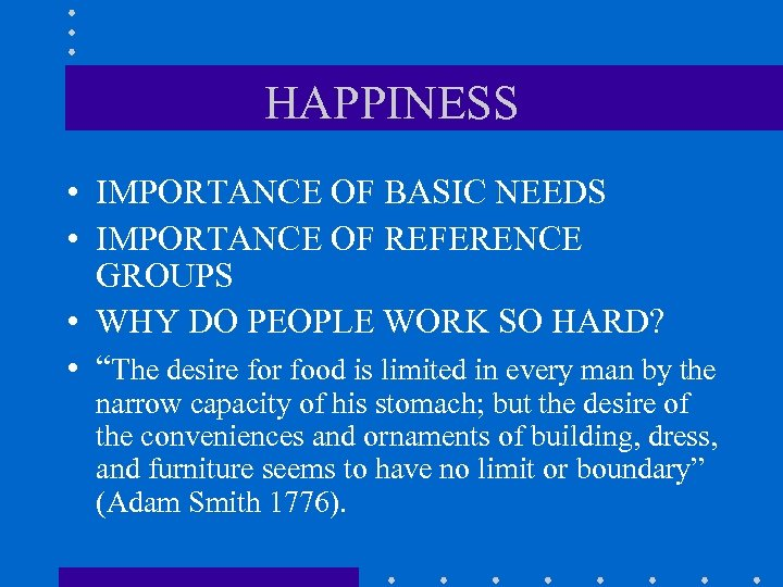 HAPPINESS • IMPORTANCE OF BASIC NEEDS • IMPORTANCE OF REFERENCE GROUPS • WHY DO
