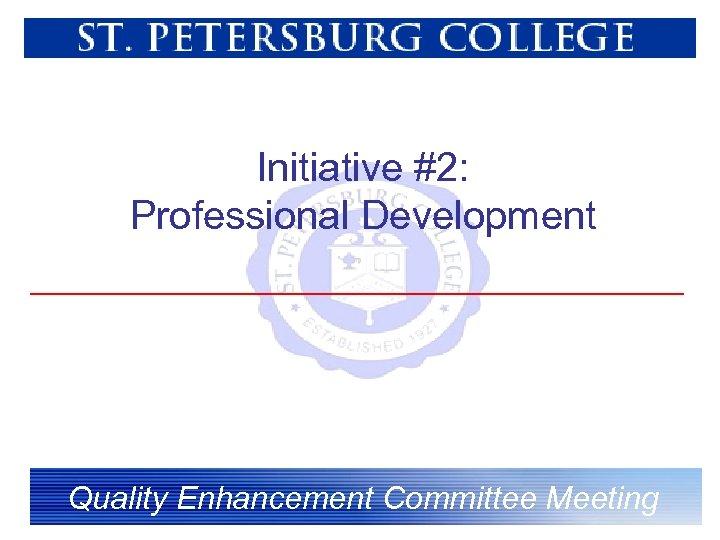 Initiative #2: Professional Development Quality Enhancement Committee Meeting