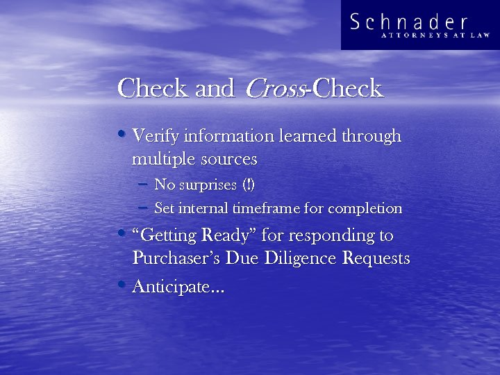 Check and Cross-Check • Verify information learned through multiple sources – No surprises (!)