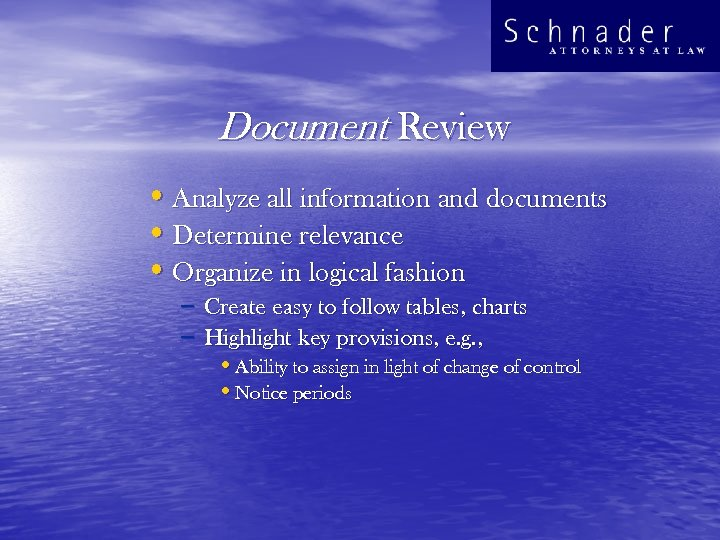 Document Review • Analyze all information and documents • Determine relevance • Organize in