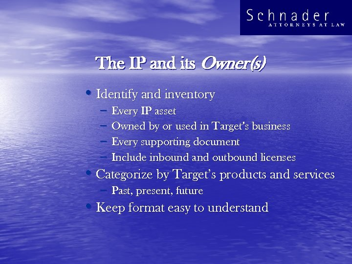 The IP and its Owner(s) • Identify and inventory – – Every IP asset