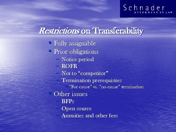 Restrictions on Transferability • Fully assignable • Prior obligations – – Notice period ROFR