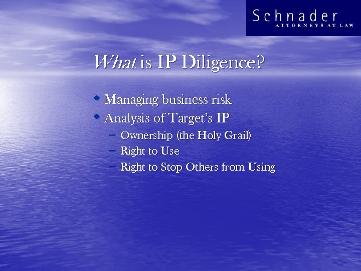 What is IP Diligence? • Managing business risk • Analysis of Target's IP –