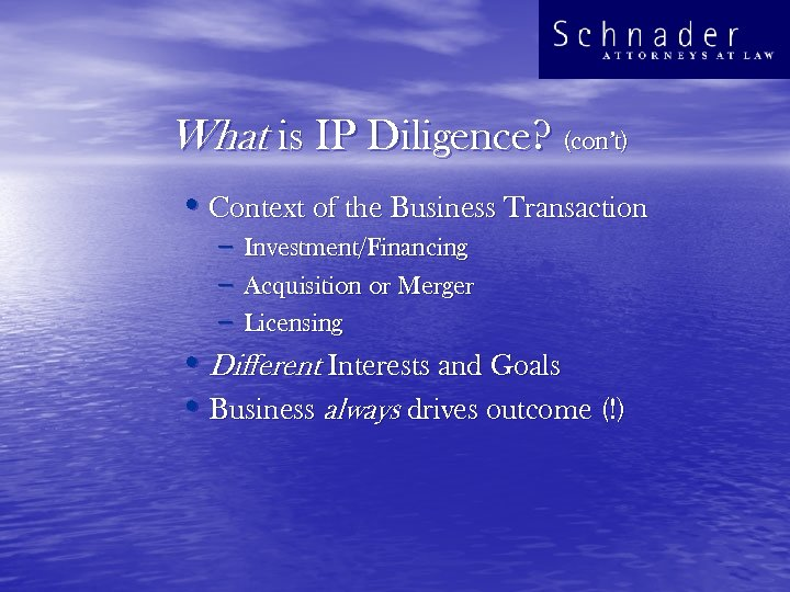 What is IP Diligence? (con't) • Context of the Business Transaction – – –