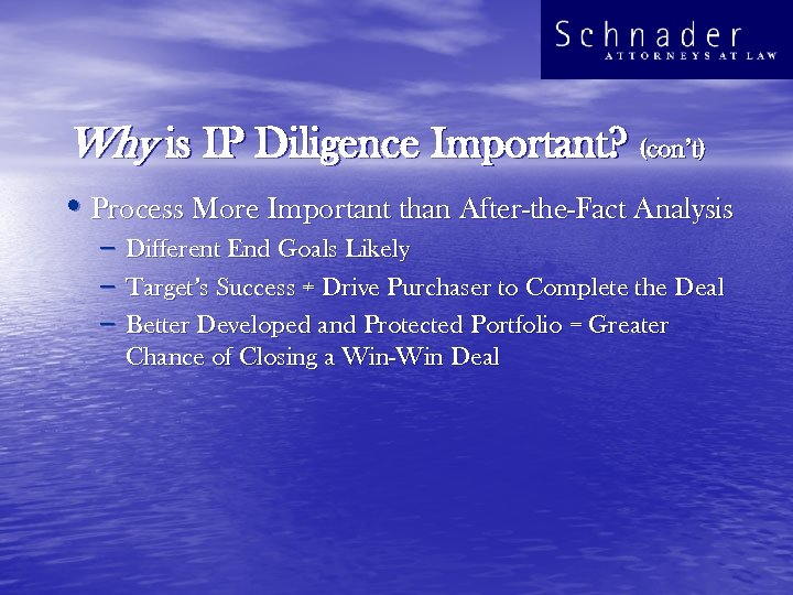 Why is IP Diligence Important? (con't) • Process More Important than After-the-Fact Analysis –