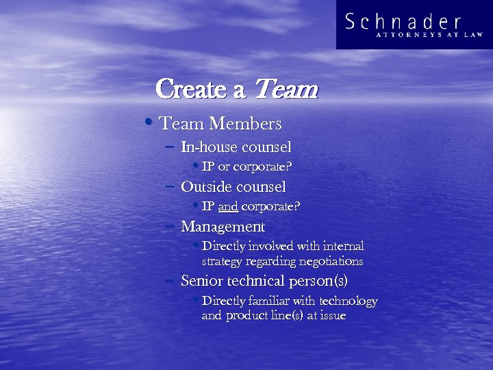 Create a Team • Team Members – In-house counsel • IP or corporate? –