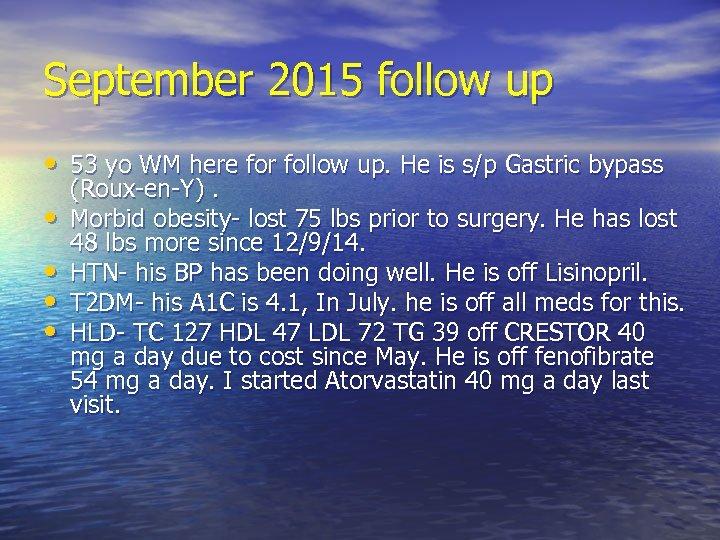 September 2015 follow up • 53 yo WM here for follow up. He is