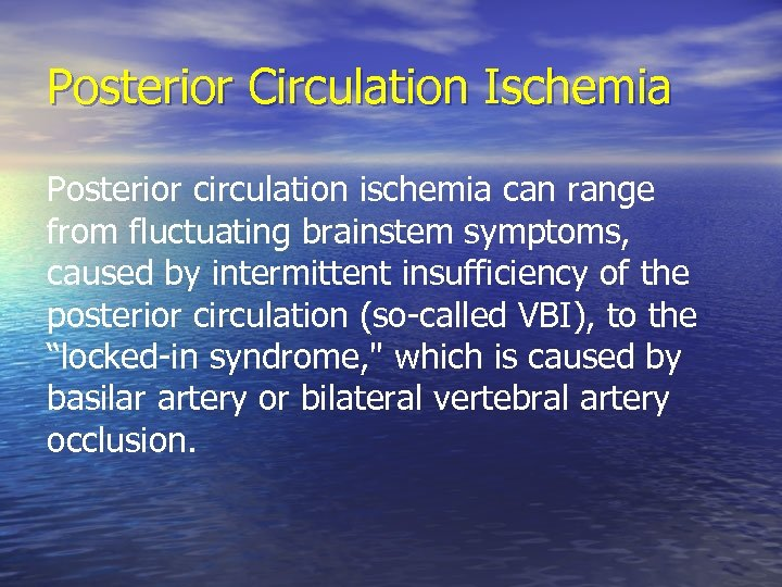 Posterior Circulation Ischemia Posterior circulation ischemia can range from fluctuating brainstem symptoms, caused by