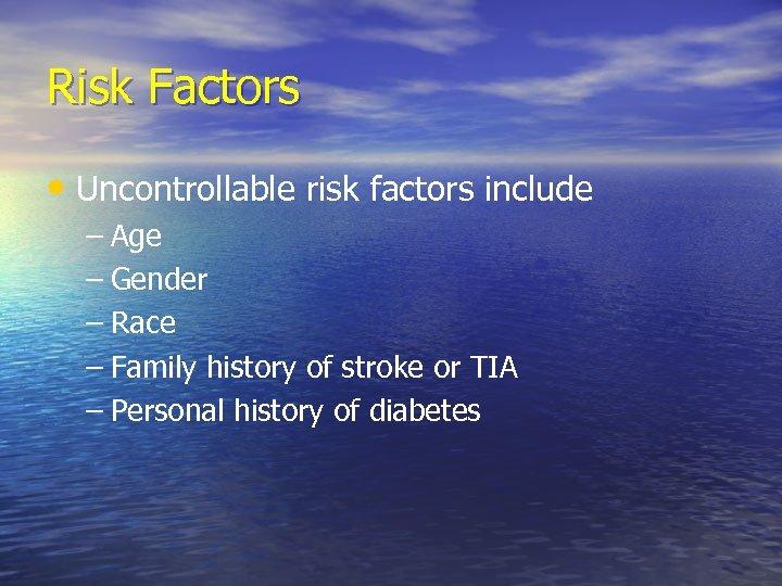 Risk Factors • Uncontrollable risk factors include – Age – Gender – Race –