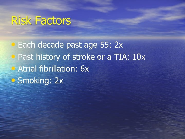 Risk Factors • Each decade past age 55: 2 x • Past history of