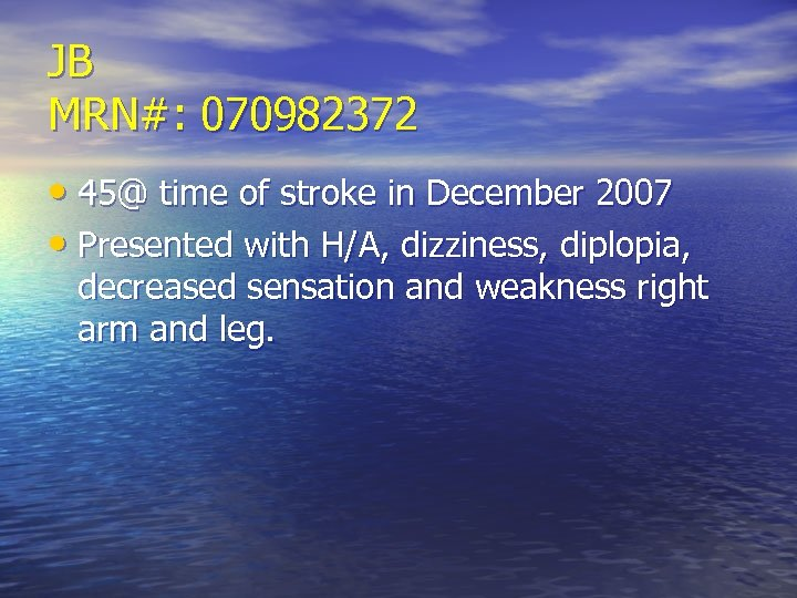JB MRN#: 070982372 • 45@ time of stroke in December 2007 • Presented with