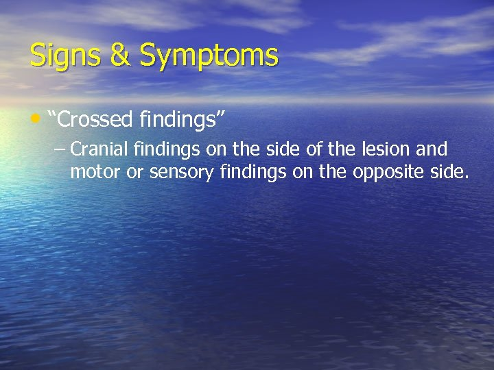 """Signs & Symptoms • """"Crossed findings"""" – Cranial findings on the side of the"""