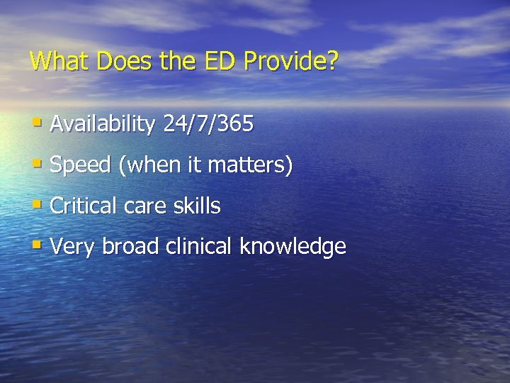 What Does the ED Provide? § Availability 24/7/365 § Speed (when it matters) §