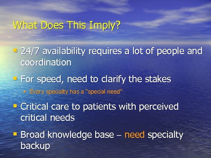 What Does This Imply? § 24/7 availability requires a lot of people and coordination