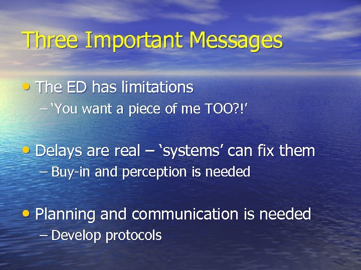 Three Important Messages • The ED has limitations – 'You want a piece of