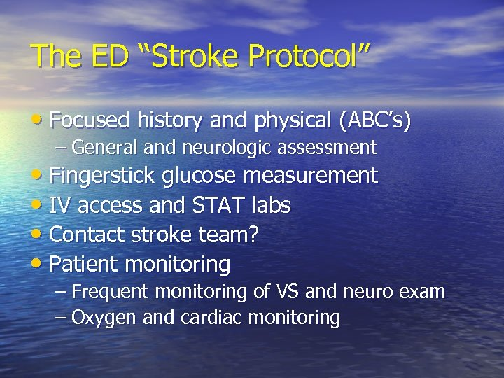 """The ED """"Stroke Protocol"""" • Focused history and physical (ABC's) – General and neurologic"""