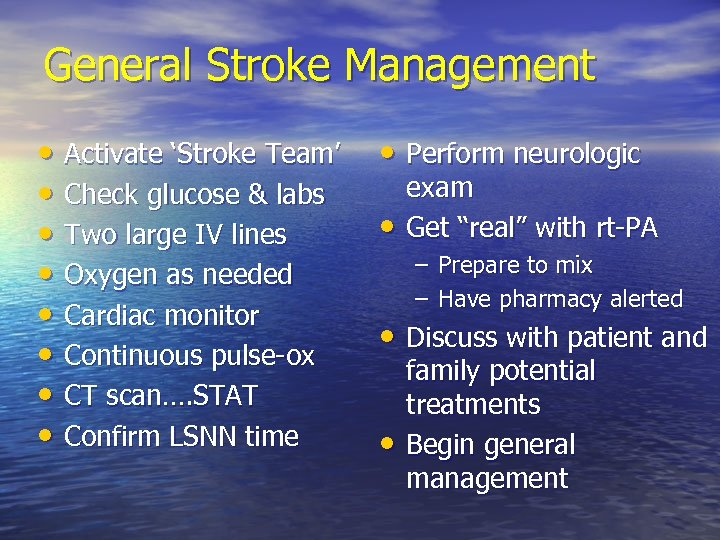 General Stroke Management • Activate 'Stroke Team' • Check glucose & labs • Two