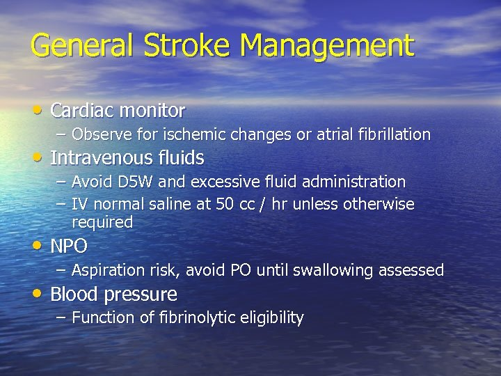 General Stroke Management • Cardiac monitor – Observe for ischemic changes or atrial fibrillation