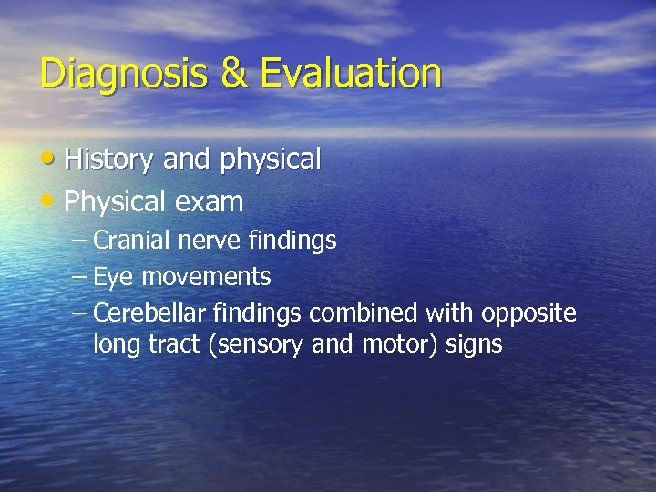 Diagnosis & Evaluation • History and physical • Physical exam – Cranial nerve findings